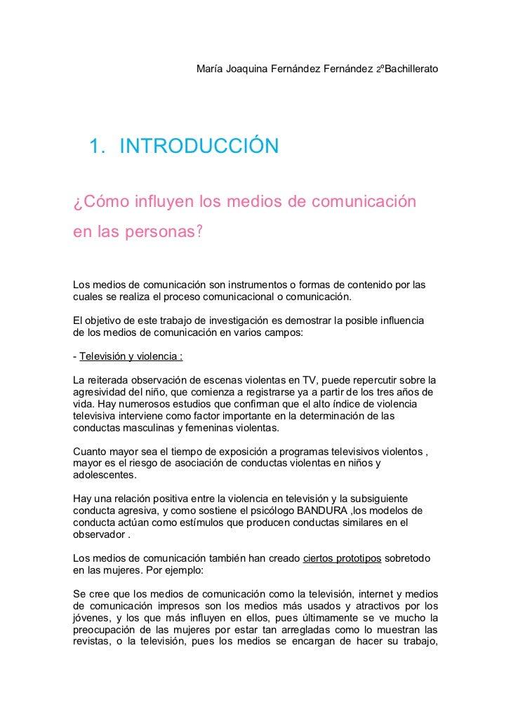 María Joaquina Fernández Fernández 2ºBachillerato   1. INTRODUCCIÓN¿Cómo influyen los medios de comunicaciónen las persona...