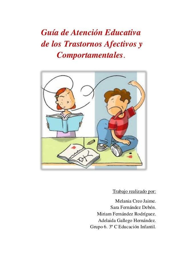 Guía de Atención Educativade los Trastornos Afectivos y     Comportamentales.                         Trabajo realizado po...
