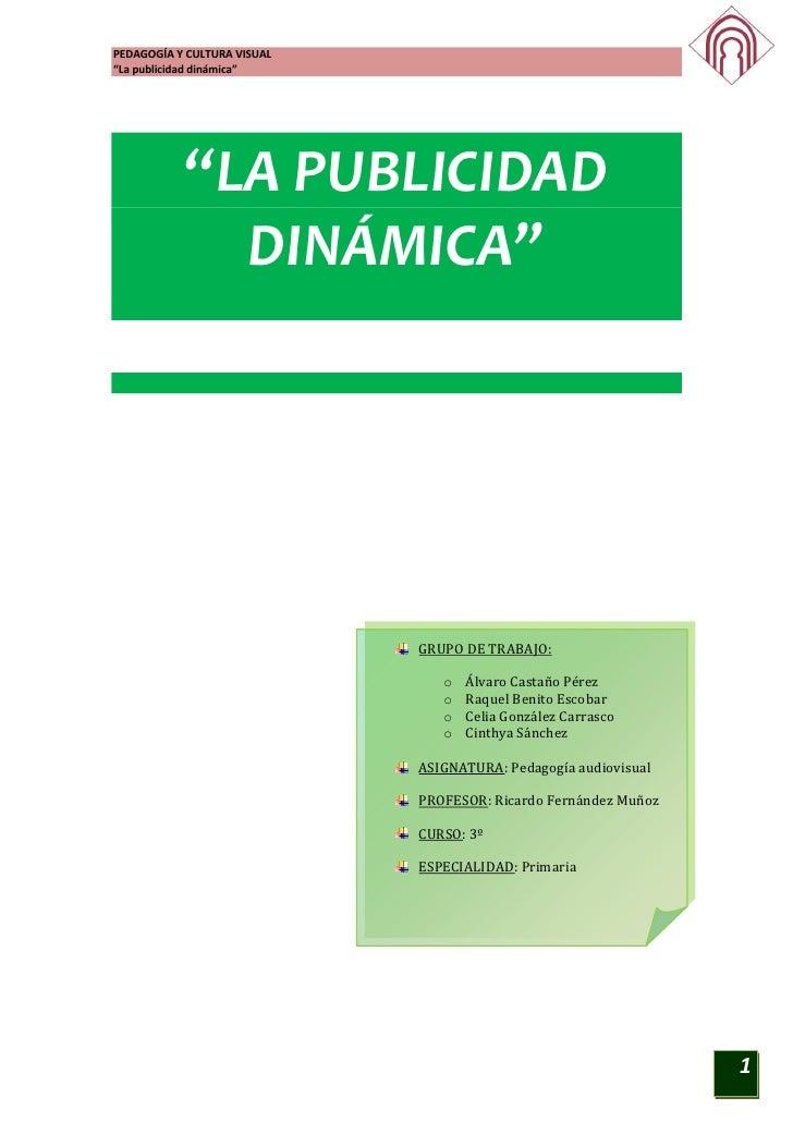 """PEDAGOGÍA Y CULTURA VISUAL""""La publicidad dinámica""""           """"LA PUBLICIDAD             DINÁMICA""""                         ..."""