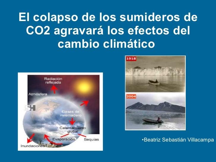 El colapso de los sumideros de CO2 agravará los efectos del cambio climático   <ul><li>Beatriz Sebastián Villacampa </li><...