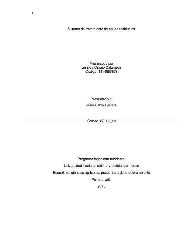1 Sistema de tratamiento de aguas residuales Presentado por Jessica Osorio Calambas Código: 1114888879 Presentado a: Juan ...