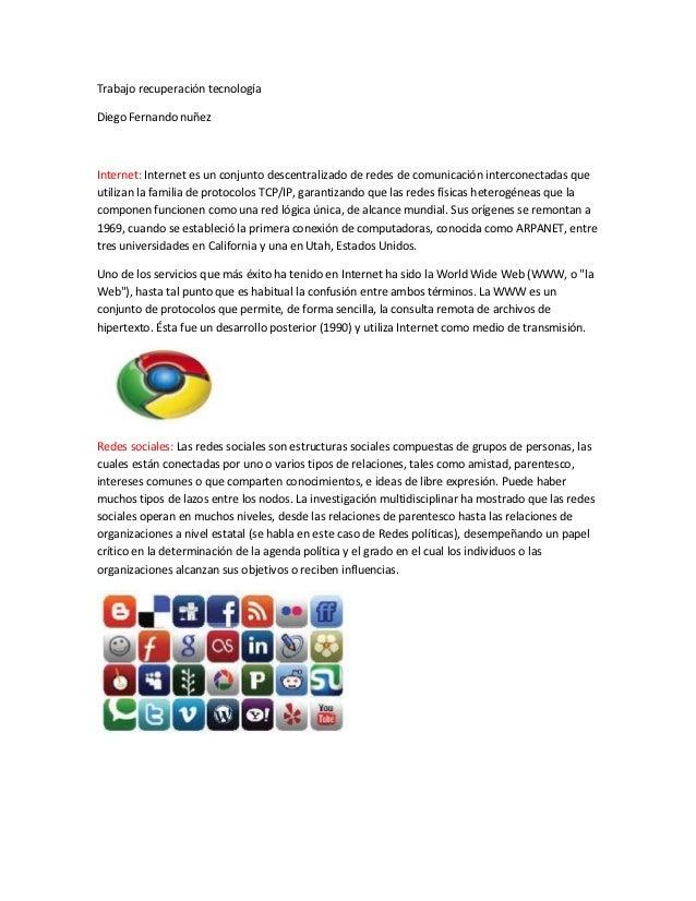 Trabajo recuperación tecnologíaDiego Fernando nuñezInternet: Internet es un conjunto descentralizado de redes de comunicac...