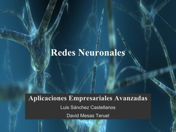 Redes Neuronales <ul><li>Aplicaciones Empresariales Avanzadas </li></ul><ul><li>Luis Sánchez Castellanos </li></ul><ul><li...