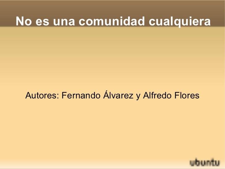 No es una comunidad cualquiera Autores: Fernando Álvarez y Alfredo Flores
