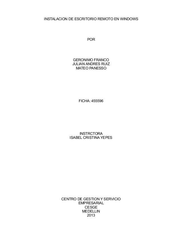 INSTALACION DE ESCRITORIO REMOTO EN WINDOWS POR GERONIMO FRANCO JULIAN ANDRES RUIZ MATEO PANESSO FICHA: 455596 INSTRCTORA ...