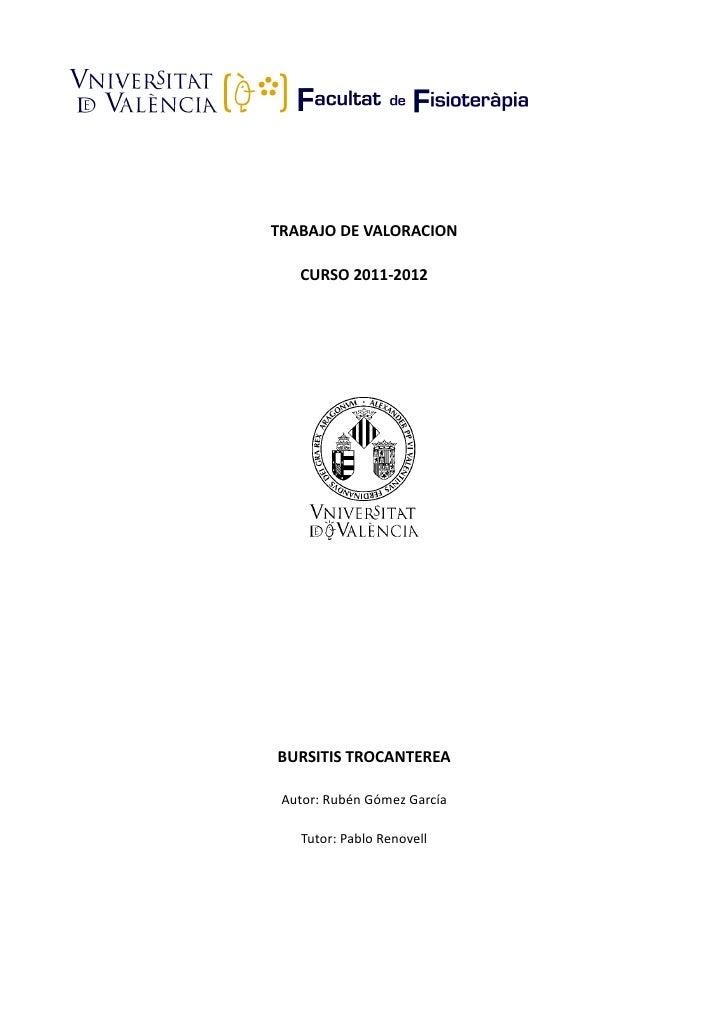 TRABAJO DE VALORACION   CURSO 2011-2012BURSITIS TROCANTEREA Autor: Rubén Gómez García   Tutor: Pablo Renovell