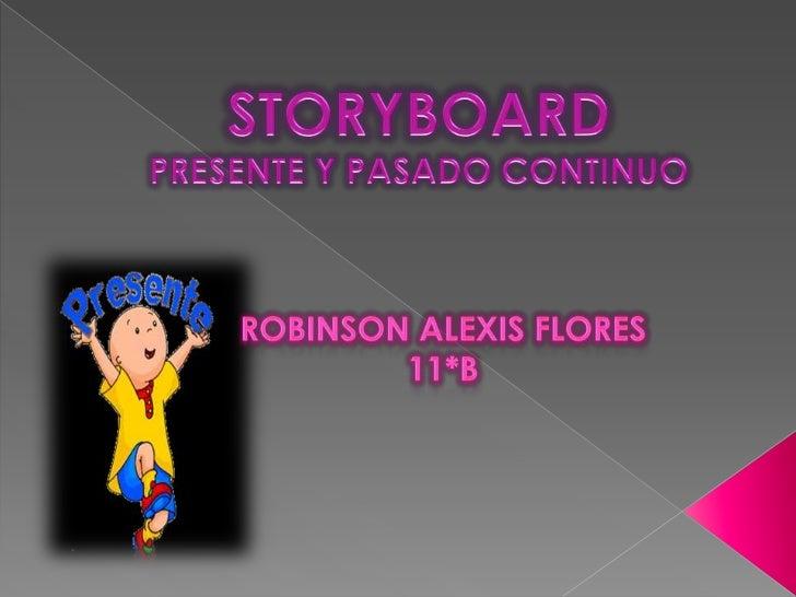 STORYBOARDPRESENTE Y PASADO CONTINUO<br />ROBINSON ALEXIS FLORES <br />11*B<br />