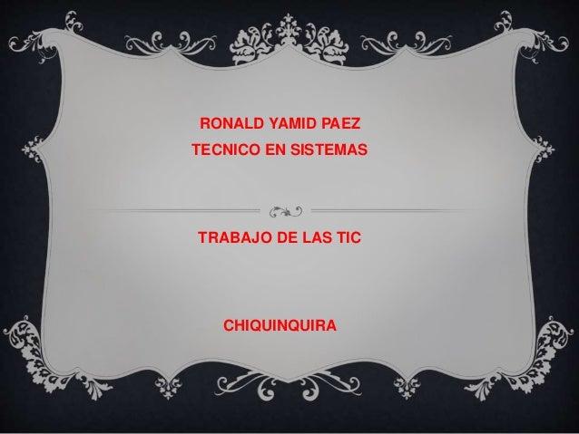 RONALD YAMID PAEZ TECNICO EN SISTEMAS TRABAJO DE LAS TIC CHIQUINQUIRA