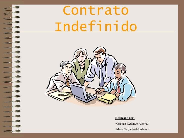 Contrato Indefinido <ul><li>Realizado por: </li></ul><ul><li>Cristian Redondo Alberca </li></ul><ul><li>Marta Tarjuelo del...