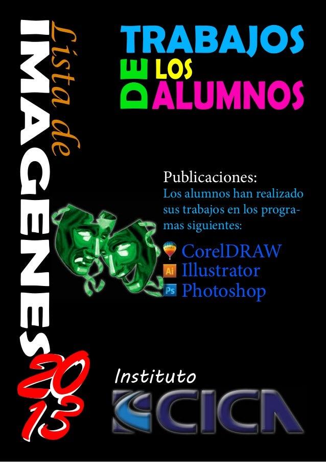 Listade Publicaciones: Los alumnos han realizado sus trabajos en los progra- mas siguientes: CorelDRAW Illustrator Photosh...