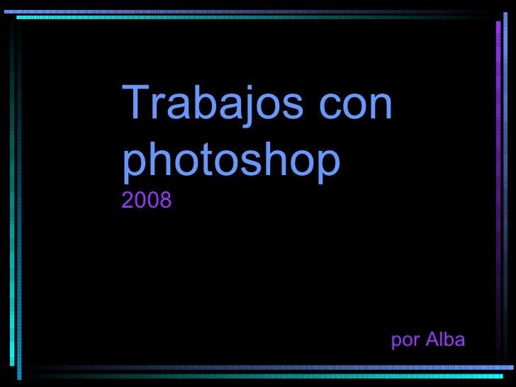 Trabajos con photoshop   2008 por Alba