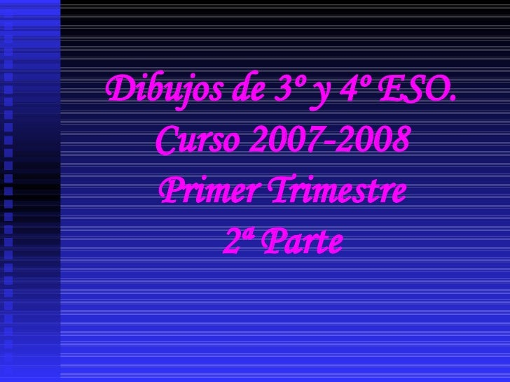 Dibujos de 3º y 4º ESO. Curso 2007-2008 Primer Trimestre 2ª Parte