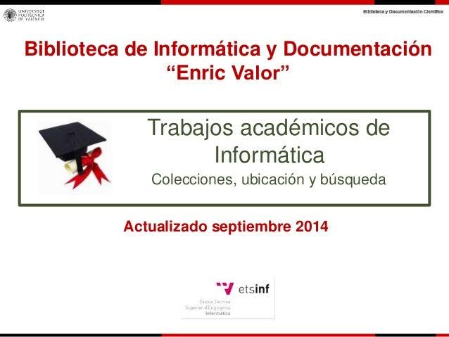 """Biblioteca de Informática y Documentación  """"Enric Valor""""  Trabajos académicos de  Informática  Colecciones, ubicación y bú..."""