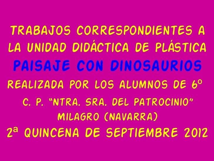 """Trabajos correspondientes ala Unidad Didáctica de PlásticaPaisaje con DinosauriosRealizada por los alumnos de 6º  C. P. """"N..."""