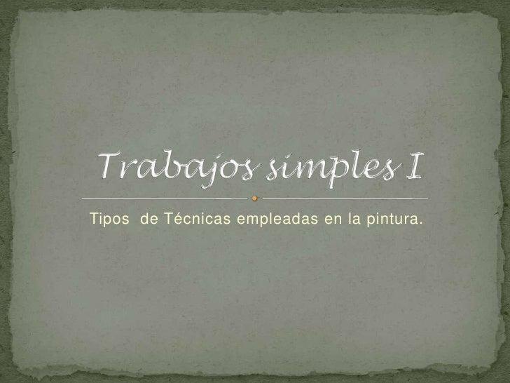 Tipos  de Técnicas empleadas en la pintura.<br />Trabajos simples I<br />