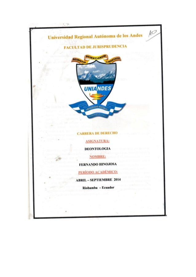 Universidad Regional Autónoma de los Andes   FACULTAD DE JURISPRUDENCIA  CARRERA DE DERECHO . -S| (iN. -1'l'R. »:  DEONTOL...