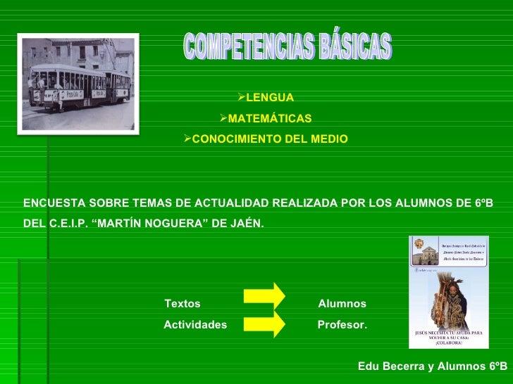 COMPETENCIAS BÁSICAS <ul><li>LENGUA </li></ul><ul><li>MATEMÁTICAS </li></ul><ul><li>CONOCIMIENTO DEL MEDIO </li></ul><ul><...