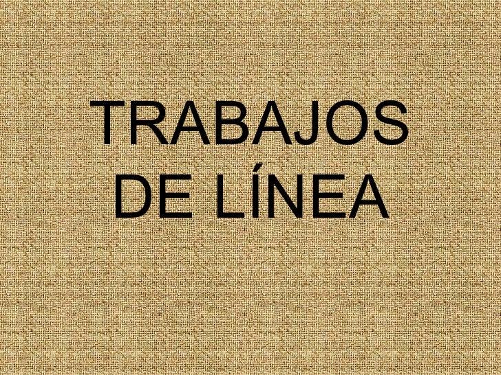 TRABAJOS DE LÍNEA