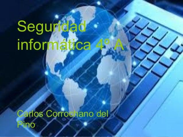 Seguridad informática 4º A    Carlos Corrochano del Pino