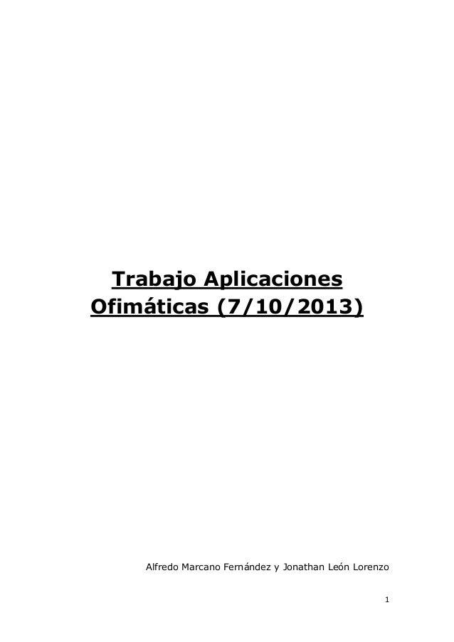 Trabajo Aplicaciones Ofimáticas (7/10/2013)  Alfredo Marcano Fernández y Jonathan León Lorenzo  1