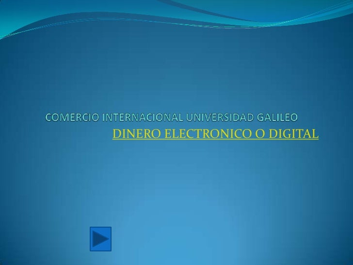 COMERCIO INTERNACIONAL UNIVERSIDAD GALILEO<br />DINERO ELECTRONICO O DIGITAL<br />
