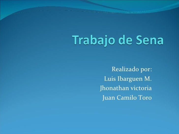 Realizado por: Luis Ibarguen M. Jhonathan victoria Juan Camilo Toro