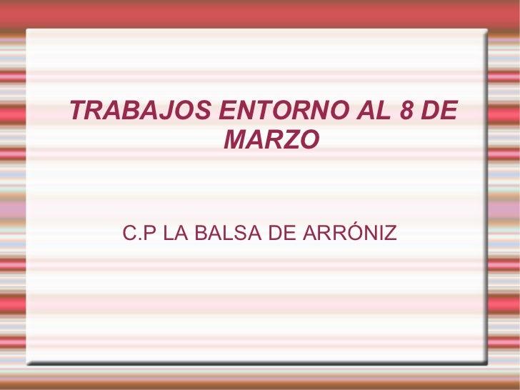 TRABAJOS ENTORNO AL 8 DE MARZO C.P LA BALSA DE ARRÓNIZ