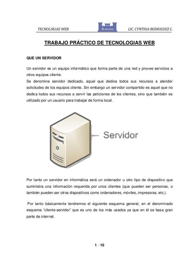 TECNOLOGIAS WEB LIC. CYNTHIA RODRIGUEZ C.1 - 10TRABAJO PRÁCTICO DE TECNOLOGIAS WEBQUE UN SERVIDORUn servidor es un equipo ...