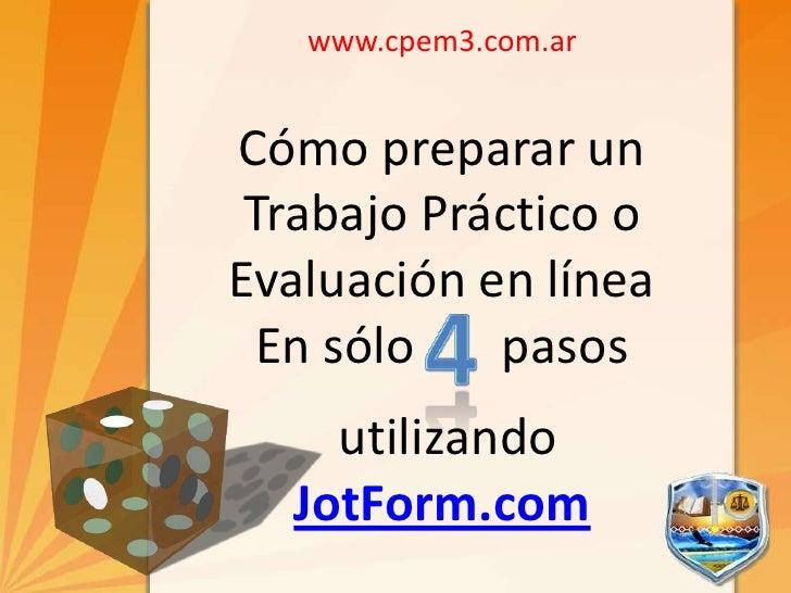 www.cpem3.com.ar<br />Cómo preparar un Trabajo Práctico o Evaluación en línea<br />En sólo       pasos                <br ...
