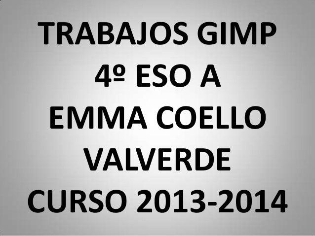 TRABAJOS GIMP 4º ESO A EMMA COELLO VALVERDE CURSO 2013-2014