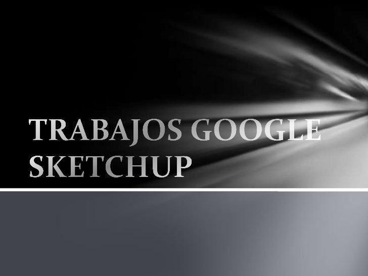 TRABAJOS GOOGLE SKETCHUP <br />