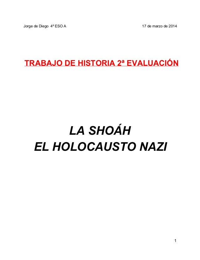 JorgedeDiego4ºESOA 17demarzode2014 TRABAJODEHISTORIA2ªEVALUACIÓN LASHOÁH ELHOLOCAUSTONAZI  1