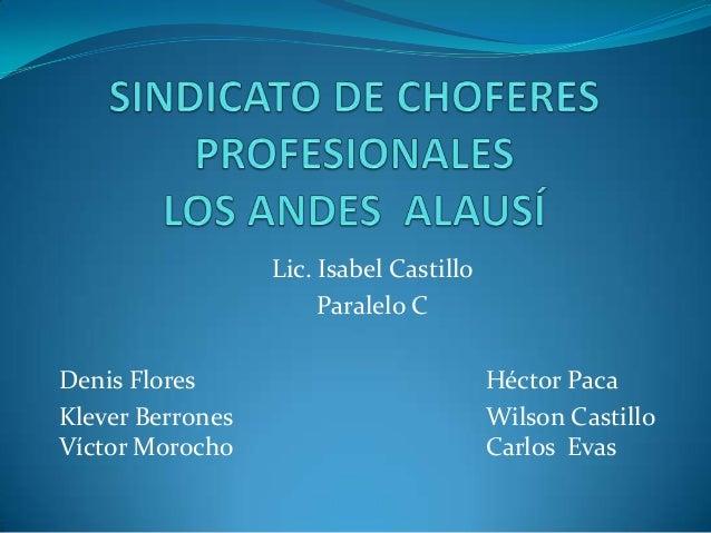 Lic. Isabel Castillo Paralelo C Denis Flores Héctor Paca Klever Berrones Wilson Castillo Víctor Morocho Carlos Evas