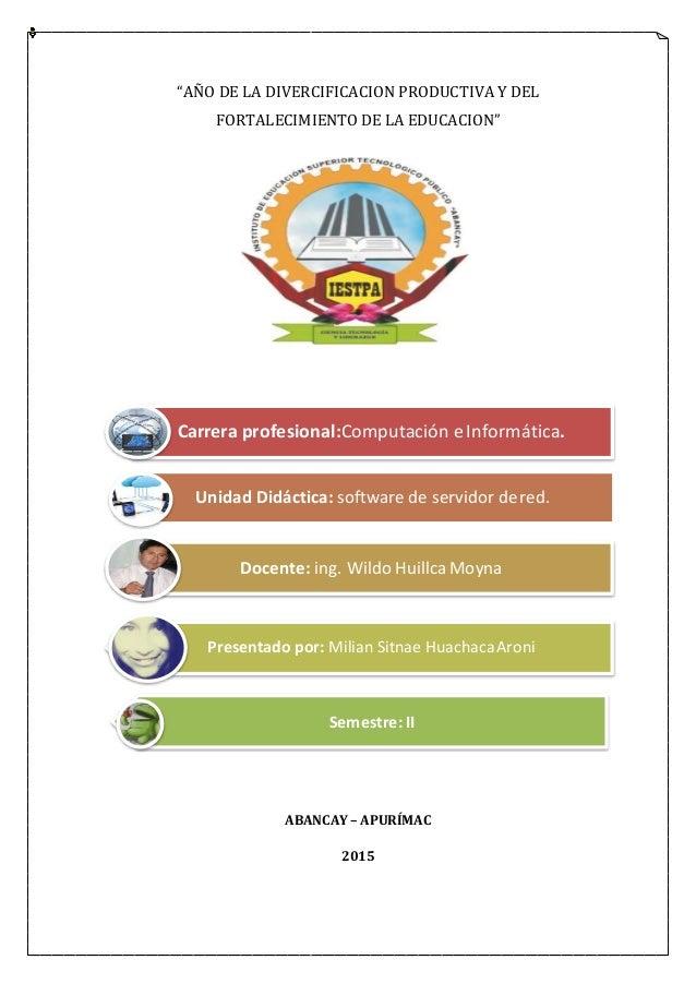"""""""AÑO DE LA DIVERCIFICACION PRODUCTIVA Y DEL FORTALECIMIENTO DE LA EDUCACION"""" ABANCAY – APURÍMAC 2015 Unidad Didáctica: sof..."""