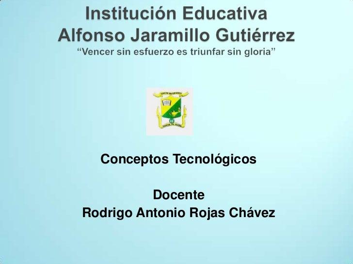 Conceptos Tecnológicos          DocenteRodrigo Antonio Rojas Chávez