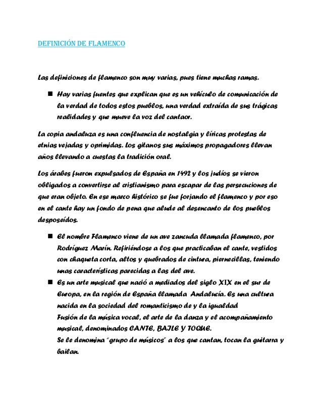 DEFINICIÓN DE FLAMENCO Las definiciones de flamenco son muy varias, pues tiene muchas ramas.  Hay varias fuentes que expl...