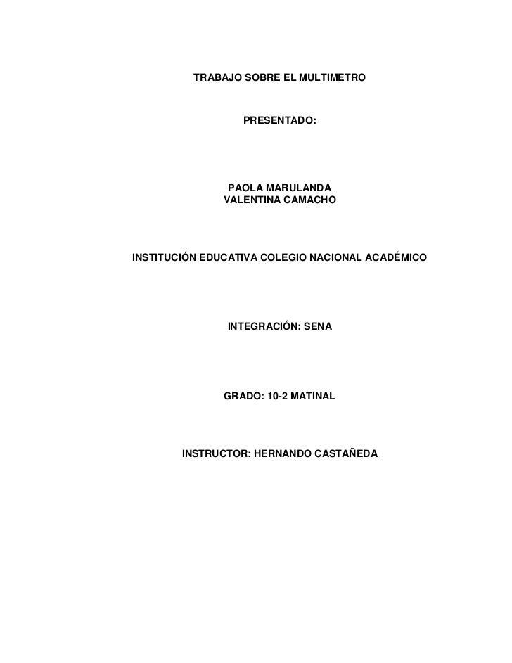 TRABAJO SOBRE EL MULTIMETRO                  PRESENTADO:               PAOLA MARULANDA              VALENTINA CAMACHOINSTI...