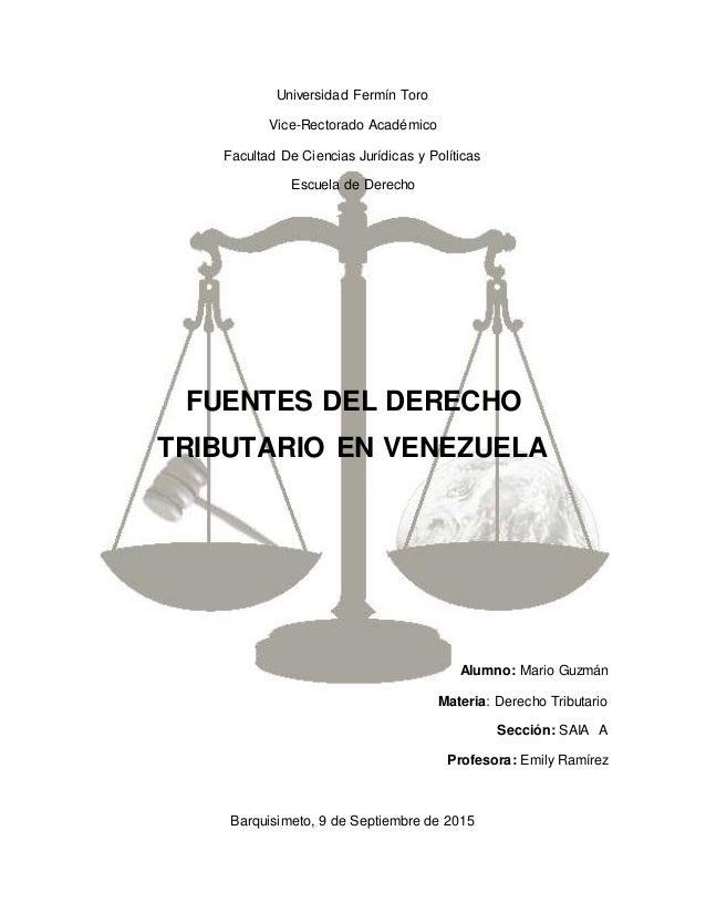 Universidad Fermín Toro Vice-Rectorado Académico Facultad De Ciencias Jurídicas y Políticas Escuela de Derecho FUENTES DEL...