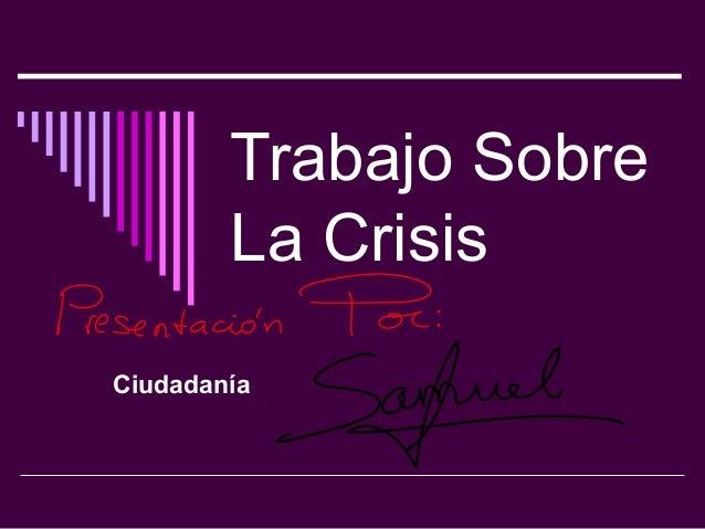 Trabajo Sobre        La CrisisCiudadanía