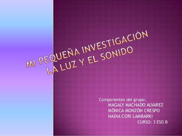 Componentes del grupo:  MAGALY MACHADO ALVAREZ MÓNICA MONZÓN CRESPO NADIA CORI LAMBARKI CURSO: 3 ESO B