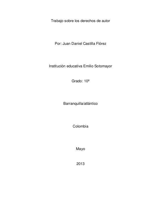 Trabajo sobre los derechos de autorPor: Juan Daniel Castilla FlórezInstitución educativa Emilio SotomayorGrado: 10ªBarranq...