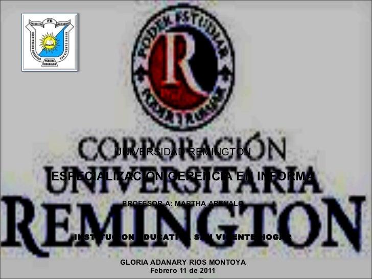 UNIVERSIDAD REMINGTON ESPECIALIZACIÓN GERENCIA EN INFORMA PROFESOR A: MARTHA AREVALO INSTITUCION EDUCATIVA SAN VICENTE HOG...