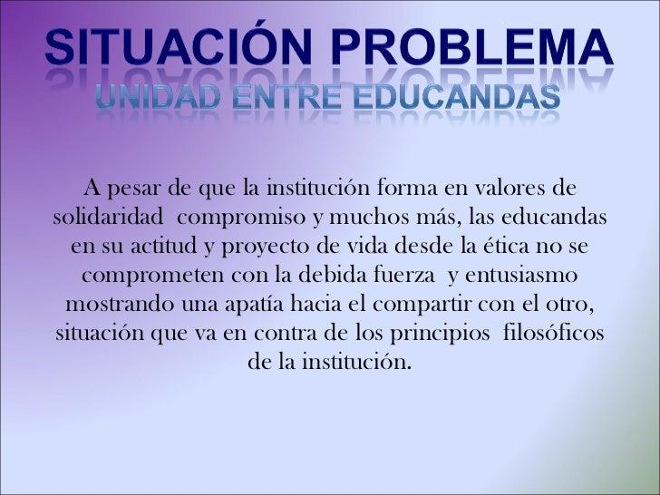 <ul><li>A pesar de que la institución forma en valores de solidaridad  compromiso y muchos más, las educandas en su actitu...