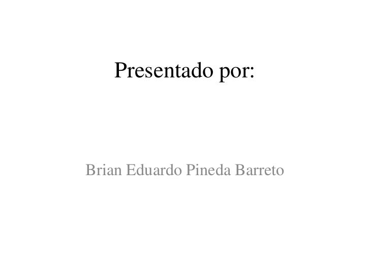 Presentado por:Brian Eduardo Pineda Barreto