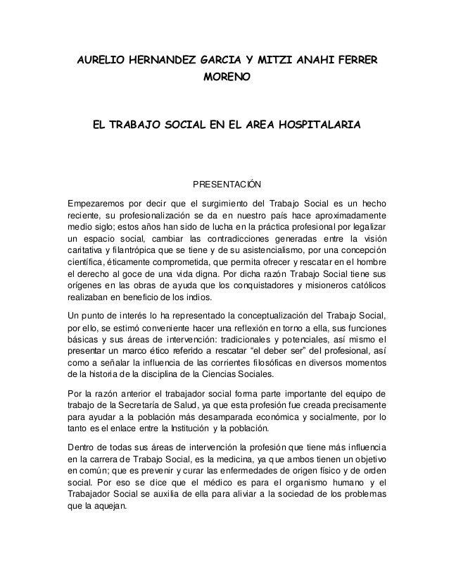 AURELIO HERNANDEZ GARCIA Y MITZI ANAHI FERRER  MORENO  EL TRABAJO SOCIAL EN EL AREA HOSPITALARIA  PRESENTACIÓN  Empezaremo...
