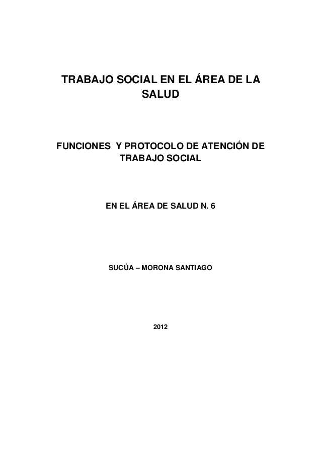 TRABAJO SOCIAL EN EL ÁREA DE LA            SALUDFUNCIONES Y PROTOCOLO DE ATENCIÓN DE           TRABAJO SOCIAL        EN EL...
