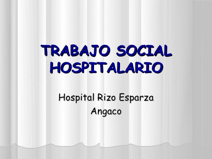 TRABAJO SOCIAL HOSPITALARIO Hospital Rizo Esparza        Angaco