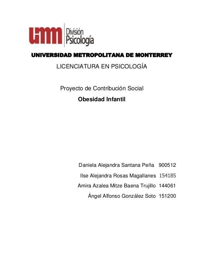 UNIVERSIDAD METROPOLITANA DE MONTERREY LICENCIATURA EN PSICOLOGÍA Proyecto de Contribución Social Obesidad Infantil Daniel...