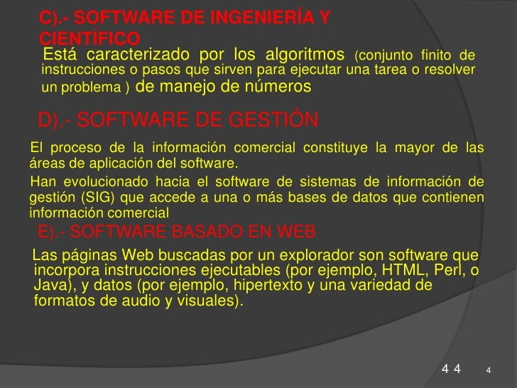 C).- SOFTWARE DE INGENIERÍA Y CIENTÍFICO<br />Está caracterizado por los algoritmos (conjunto finito de instrucciones o pa...
