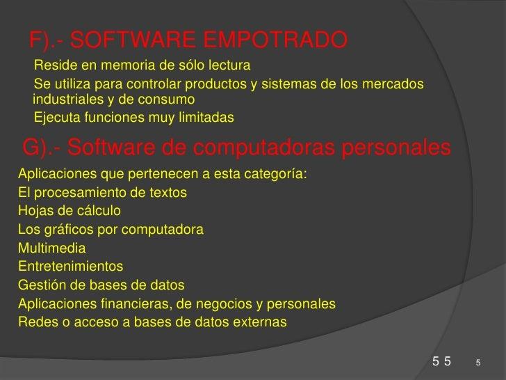 F).- SOFTWARE EMPOTRADO<br />Reside en memoria de sólo lectura <br />Se utiliza para controlar productos y sistemas de los...